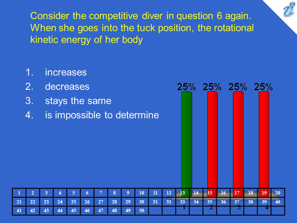 Consider the competitive diver in question 6 again. When she goes into the tuck position, the rotational kinetic energy of her body 123456789101112131