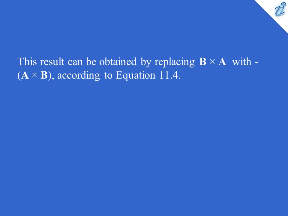 This result can be obtained by replacing B × A with - (A × B), according to Equation 11.4.