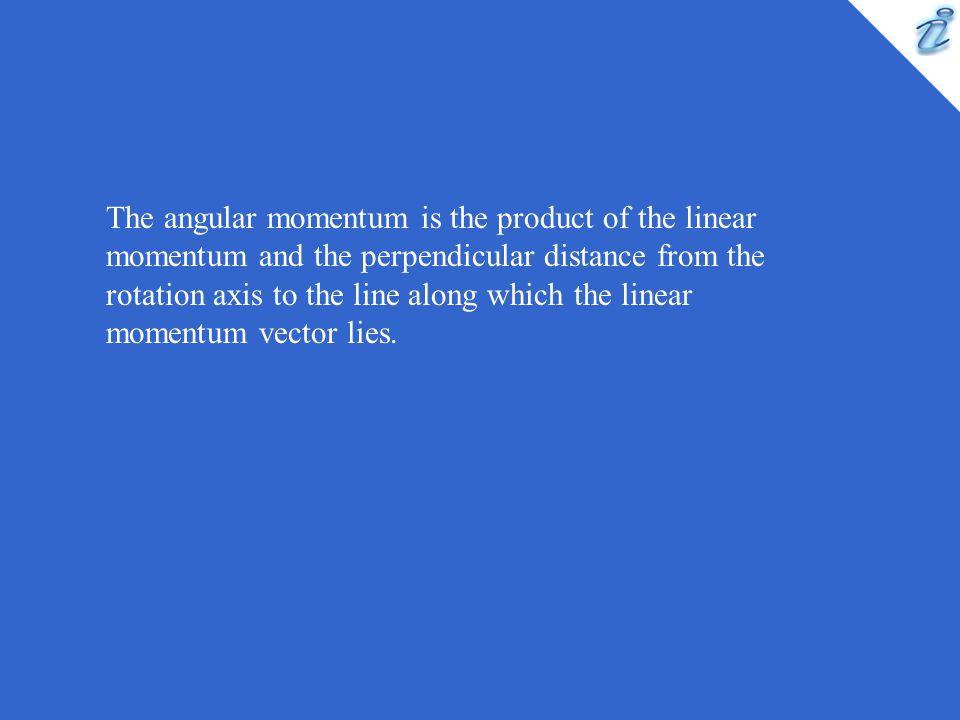 The angular momentum is the product of the linear momentum and the perpendicular distance from the rotation axis to the line along which the linear mo