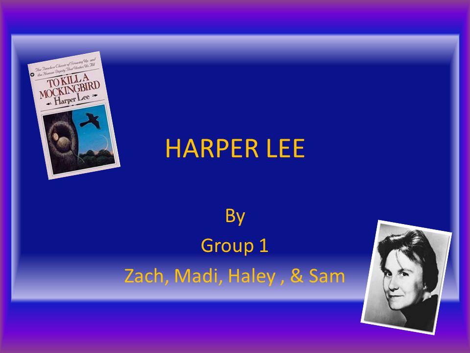 HARPER LEE By Group 1 Zach, Madi, Haley, & Sam