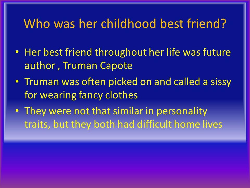 Who was her childhood best friend.