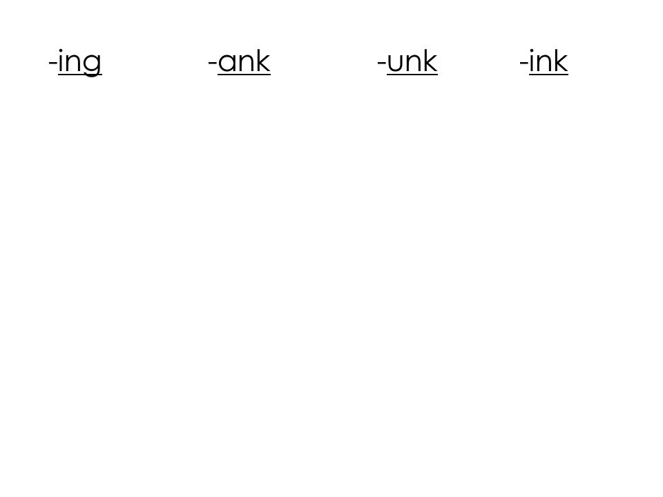 -ing -ank -unk -ink