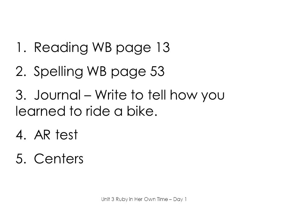 1. Reading WB page 13 2. Spelling WB page 53 3.