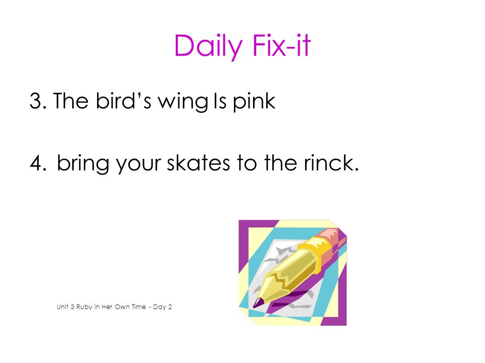 Daily Fix-it 3. The bird's wing Is pink 4.bring your skates to the rinck.