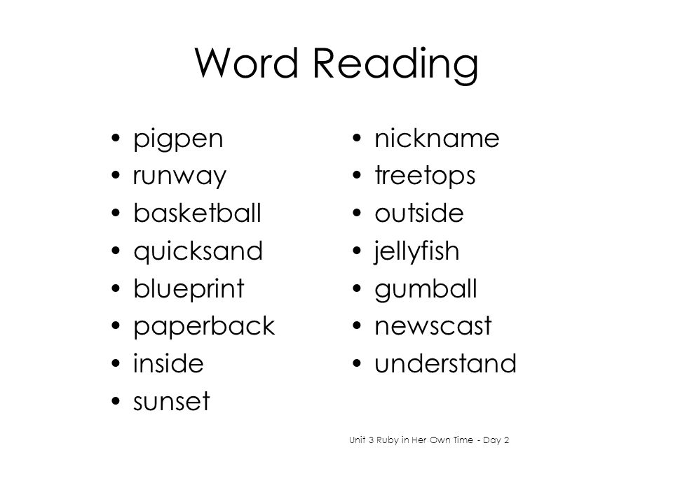 Word Reading pigpen runway basketball quicksand blueprint paperback inside sunset nickname treetops outside jellyfish gumball newscast understand Unit 3 Ruby in Her Own Time - Day 2