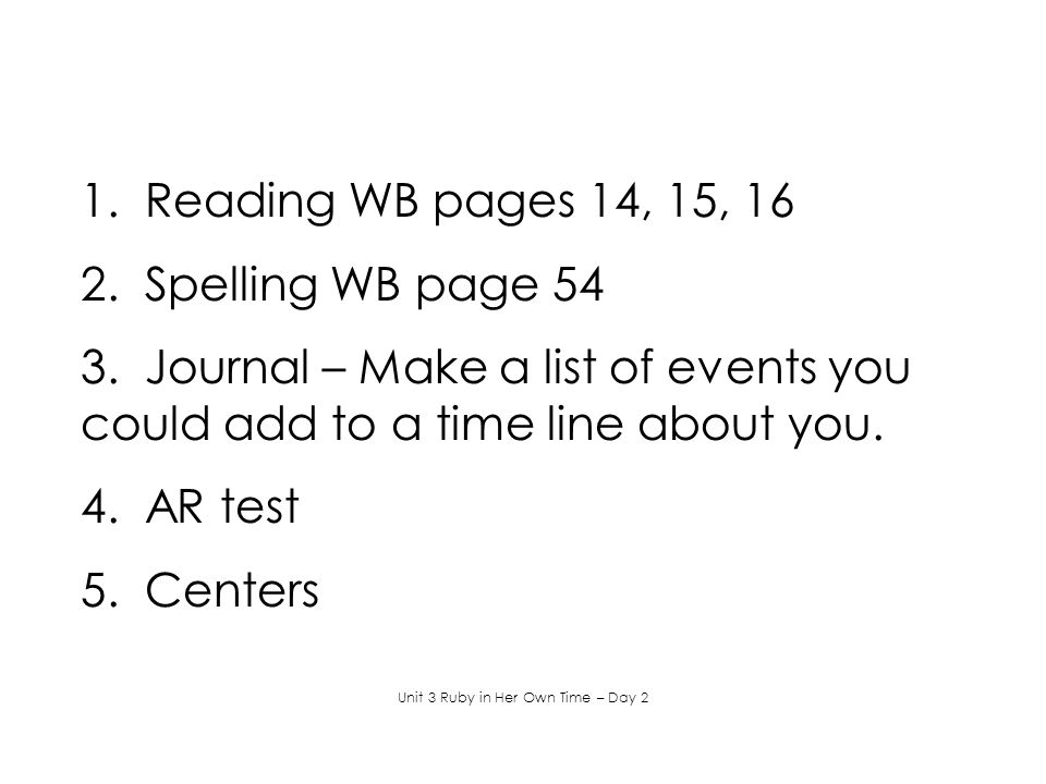 1. Reading WB pages 14, 15, 16 2. Spelling WB page 54 3.