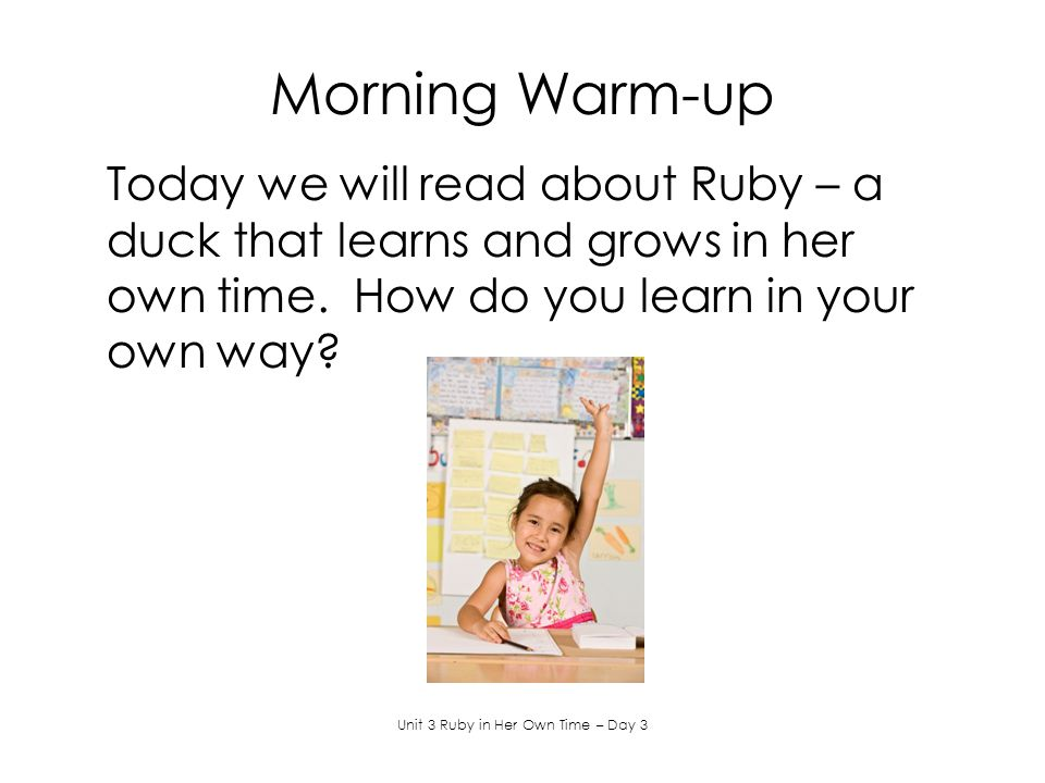 Morning Warm-up Today we will read about Ruby – a duck that learns and grows in her own time.
