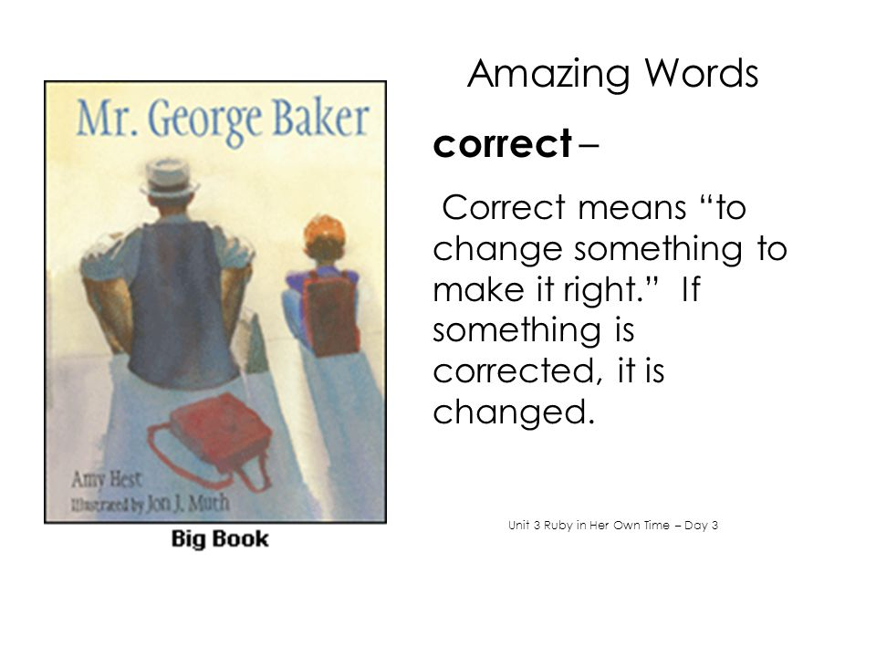 Amazing Words correct – Correct means to change something to make it right. If something is corrected, it is changed.