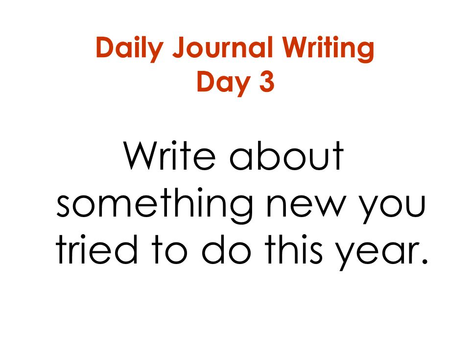 Daily Journal Writing Day 3 Write about something new you tried to do this year.