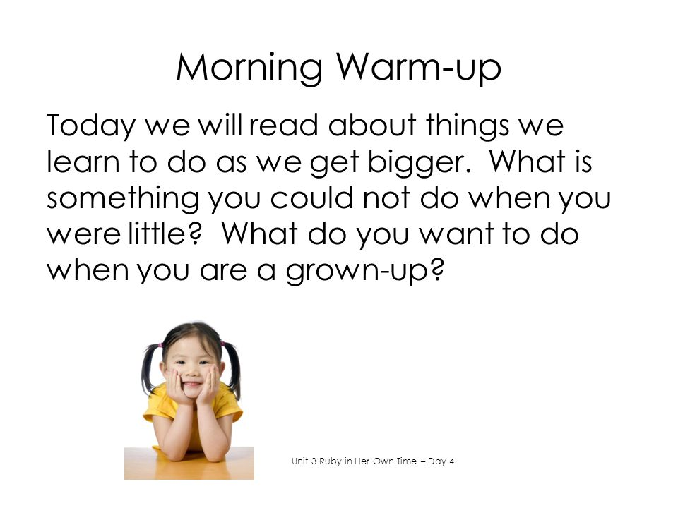 Morning Warm-up Today we will read about things we learn to do as we get bigger.