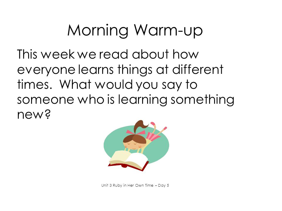 Morning Warm-up This week we read about how everyone learns things at different times.