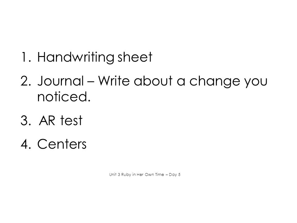 1.Handwriting sheet 2.Journal – Write about a change you noticed.