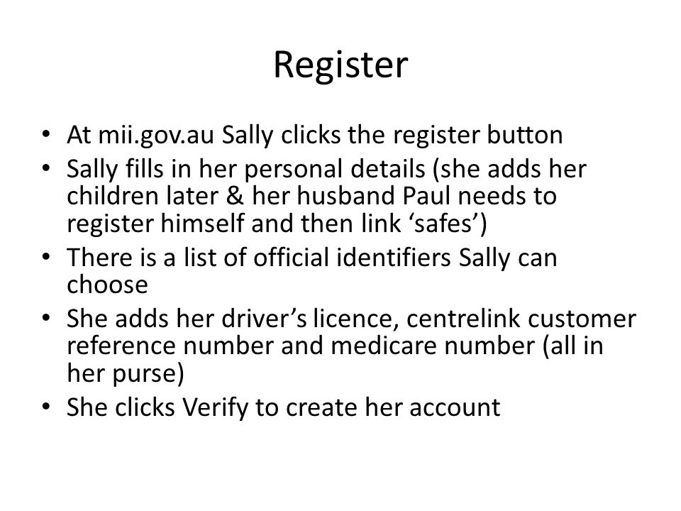 Register At mii.gov.au Sally clicks the register button Sally fills in her personal details (she adds her children later & her husband Paul needs to r