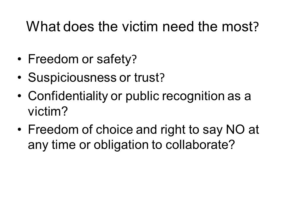 What does the victim need the most . Freedom or safety .