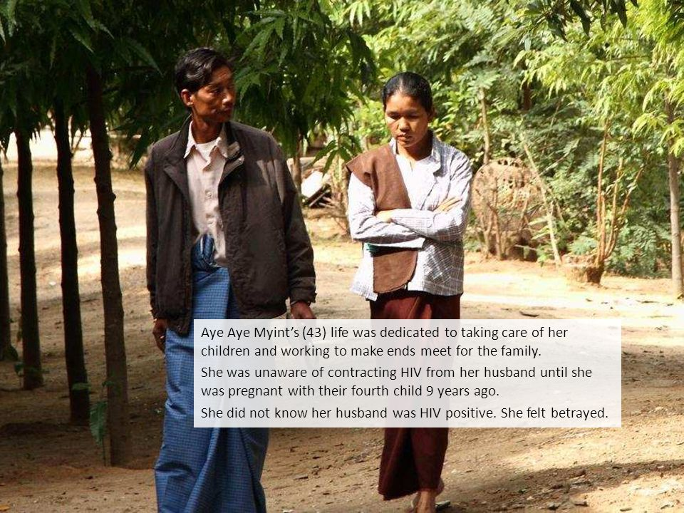 Aye Aye Myint, her husband and Hnin Hnin Wai continue on ARV treatment that helps them live healthy lives.