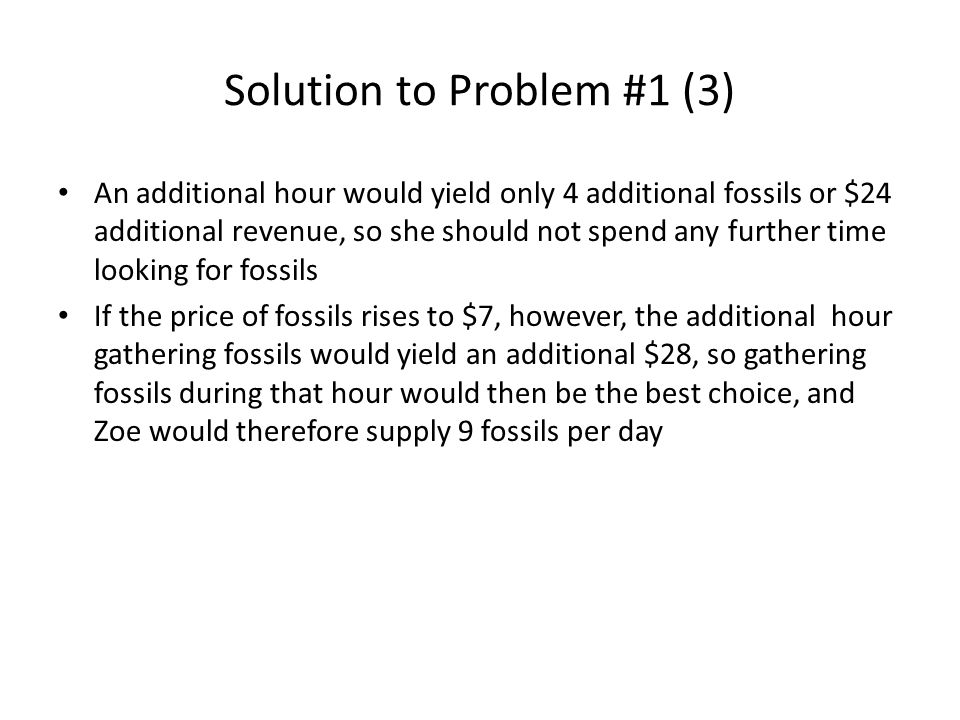 Solution to Problem #1 (4) Price of fossils ($)# of fossils supplied / day 0 – 50 65 7, 89 9 – 1312 14 – 2614 27+15