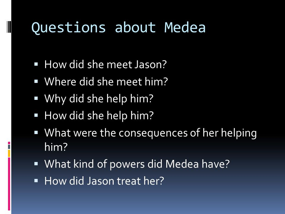 Questions about Medea  How did she meet Jason.  Where did she meet him.