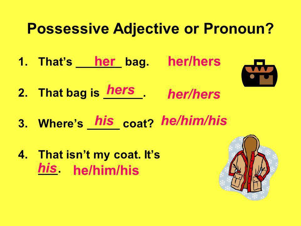 Possessive Adjective or Pronoun.1.We like ______ house.