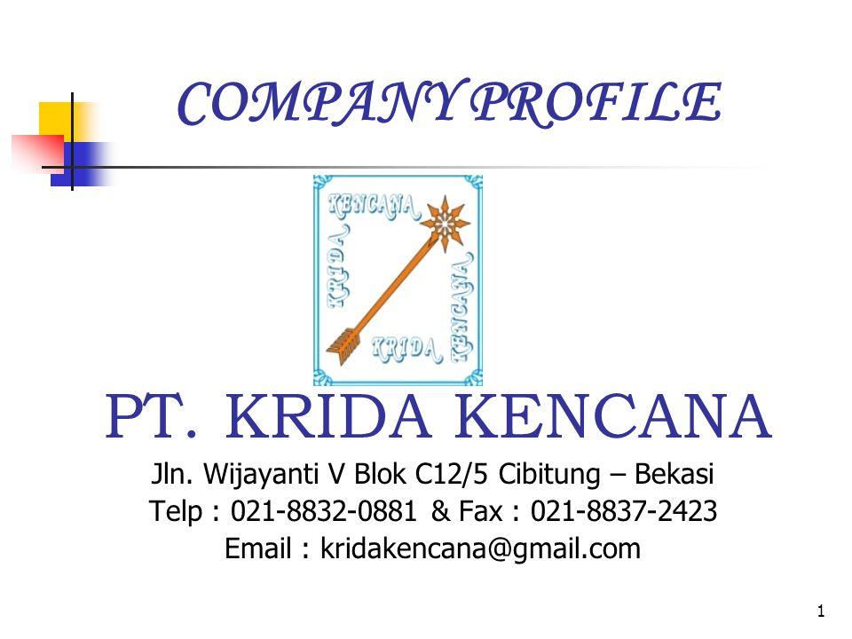 1 COMPANY PROFILE Jln. Wijayanti V Blok C12/5 Cibitung – Bekasi Telp : 021-8832-0881 & Fax : 021-8837-2423 Email : kridakencana@gmail.com PT. KRIDA KE