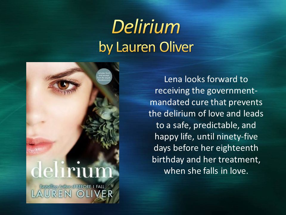 Lena looks forward to receiving the government- mandated cure that prevents the delirium of love and leads to a safe, predictable, and happy life, until ninety-five days before her eighteenth birthday and her treatment, when she falls in love.