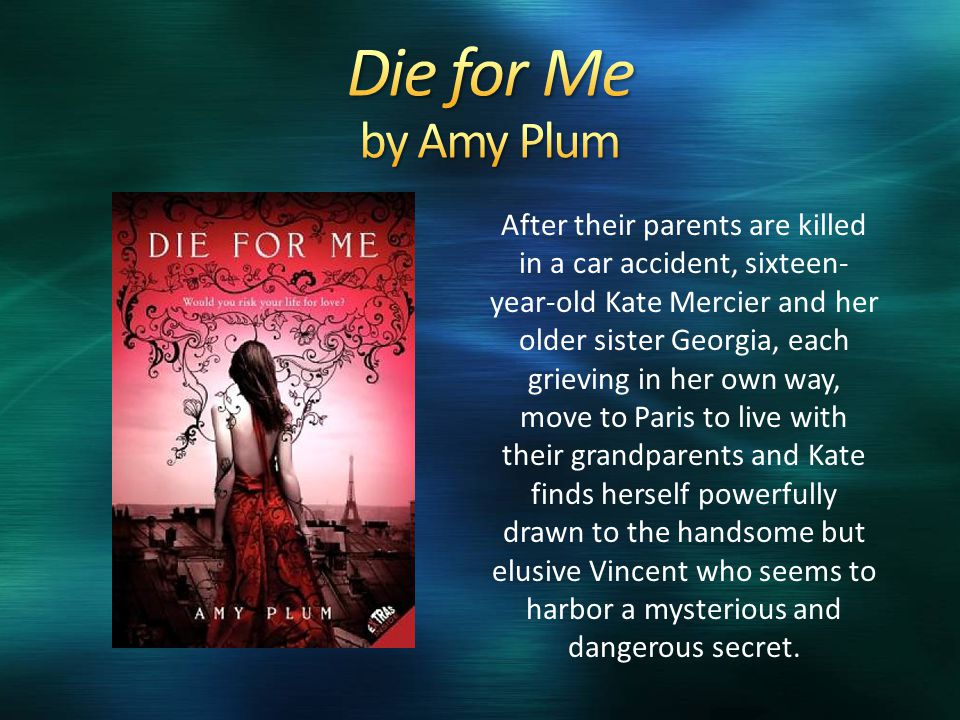 After their parents are killed in a car accident, sixteen- year-old Kate Mercier and her older sister Georgia, each grieving in her own way, move to P