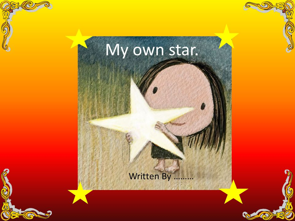 My own star. Written By ………