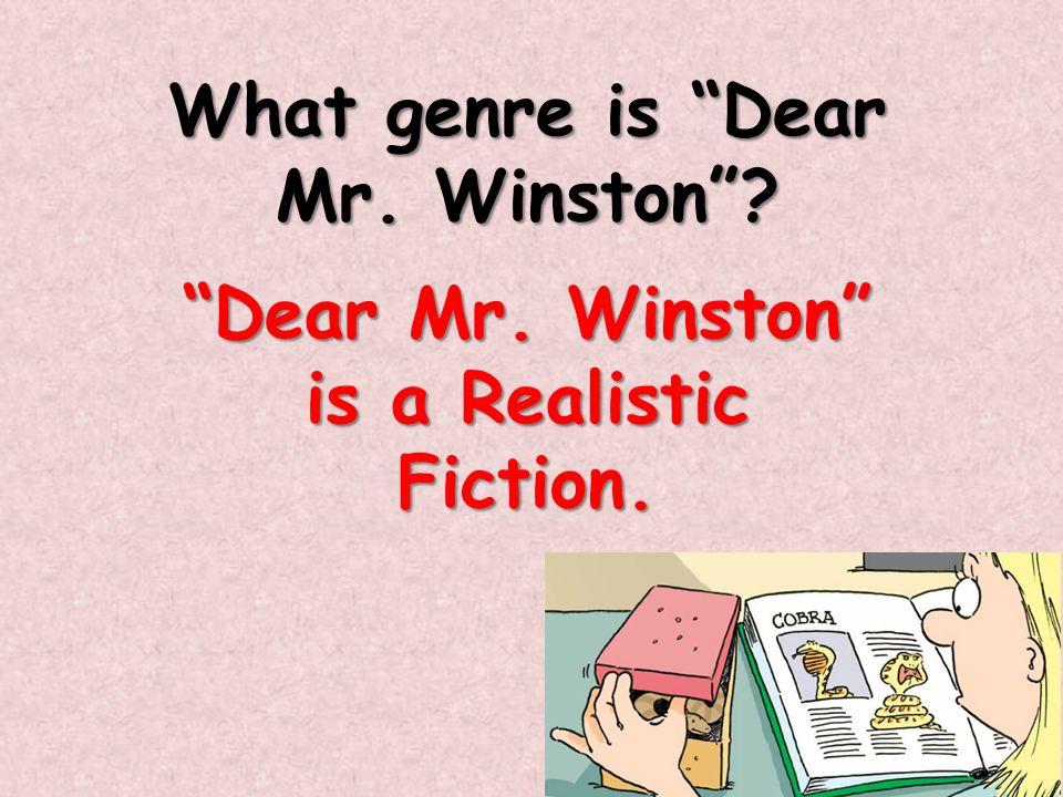 """What genre is """"Dear Mr. Winston""""? """"Dear Mr. Winston"""" is a Realistic Fiction."""
