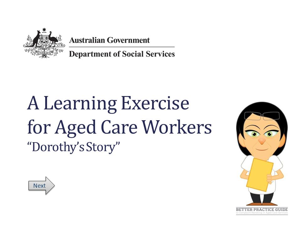 A Learning Exercise for Aged Care Workers Dorothy's Story Next