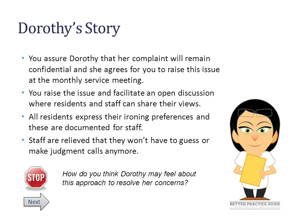 Dorothy's Story You assure Dorothy that her complaint will remain confidential and she agrees for you to raise this issue at the monthly service meeting.