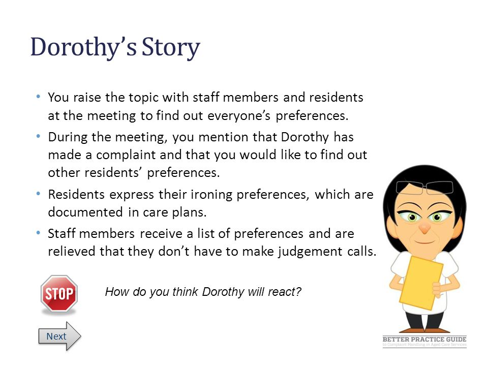 Dorothy's Story You raise the topic with staff members and residents at the meeting to find out everyone's preferences.