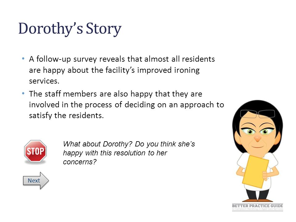 Dorothy's Story A follow-up survey reveals that almost all residents are happy about the facility's improved ironing services.