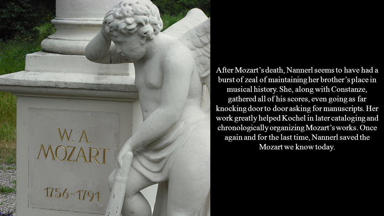 After Mozart's death, Nannerl seems to have had a burst of zeal of maintaining her brother's place in musical history.
