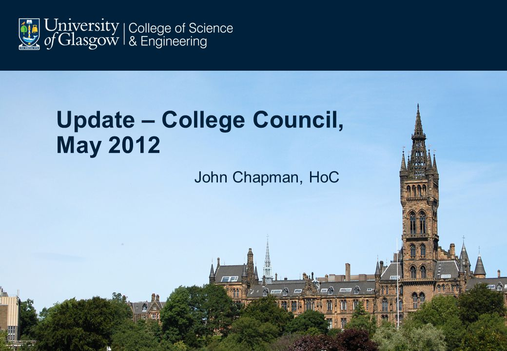 Update – College Council, May 2012 John Chapman, HoC