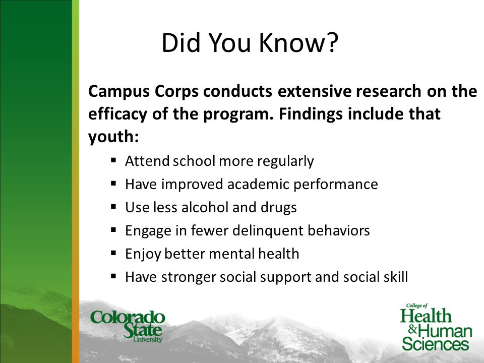 Did You Know? Campus Corps conducts extensive research on the efficacy of the program. Findings include that youth:  Attend school more regularly  H