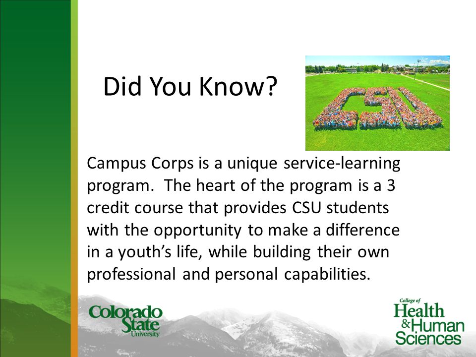 Did You Know? Campus Corps is a unique service-learning program. The heart of the program is a 3 credit course that provides CSU students with the opp