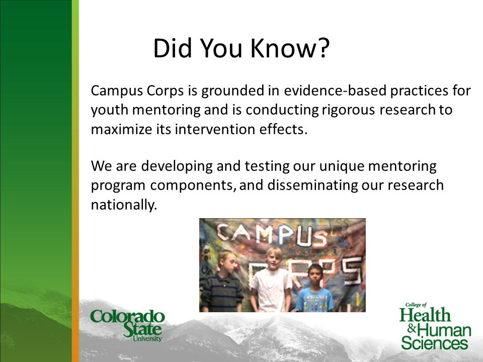 Did You Know? Campus Corps is grounded in evidence-based practices for youth mentoring and is conducting rigorous research to maximize its interventio