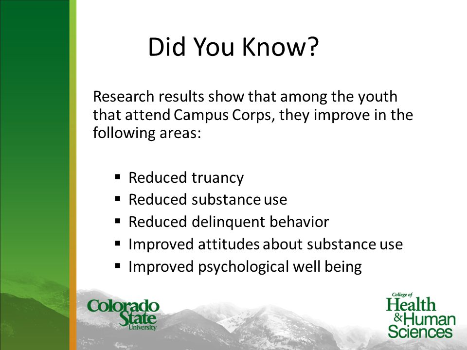 Did You Know? Research results show that among the youth that attend Campus Corps, they improve in the following areas:  Reduced truancy  Reduced su