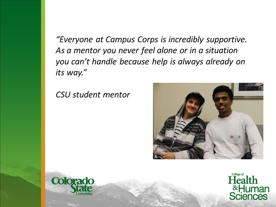 """Everyone at Campus Corps is incredibly supportive. As a mentor you never feel alone or in a situation you can't handle because help is always already"