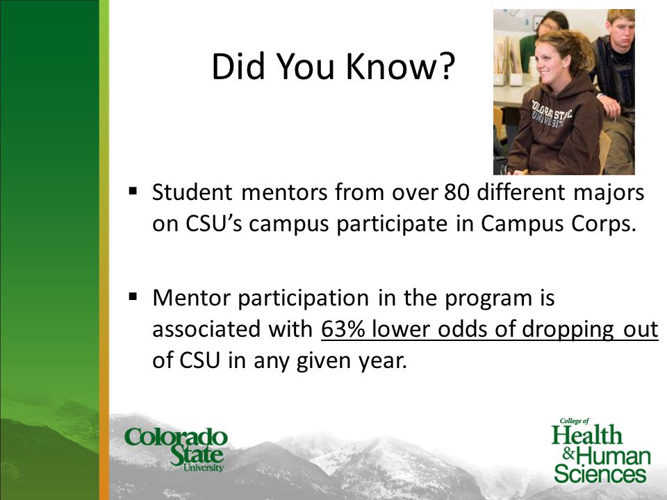 Student mentors from over 80 different majors on CSU's campus participate in Campus Corps.  Mentor participation in the program is associated with