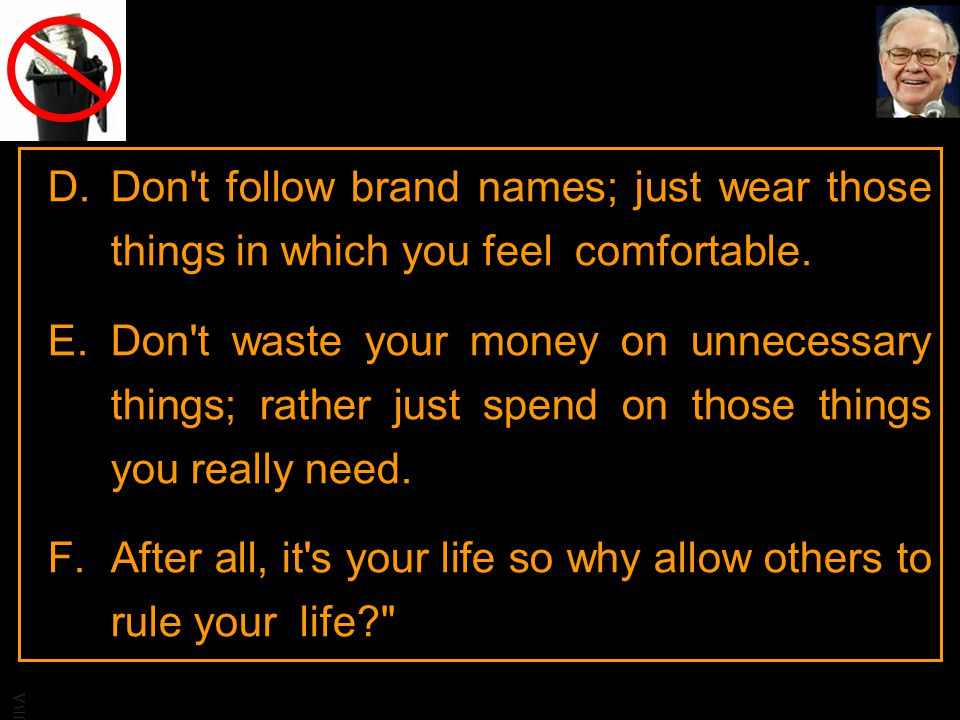 JBA D.Don't follow brand names; just wear those things in which you feel comfortable. E.Don't waste your money on unnecessary things; rather just spen
