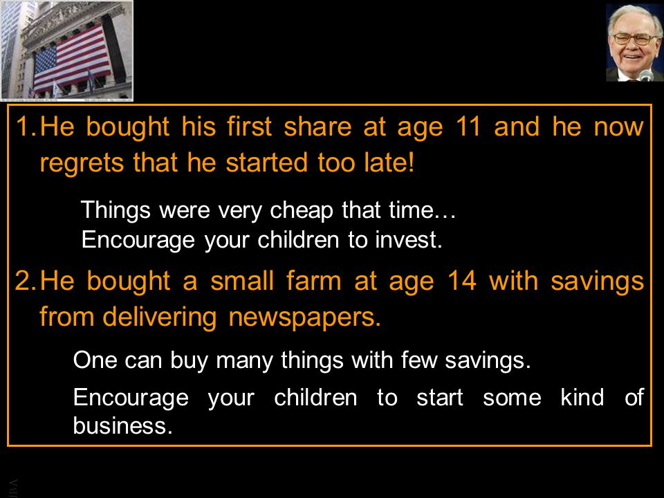 JBA 1.He bought his first share at age 11 and he now regrets that he started too late! Things were very cheap that time… Encourage your children to in