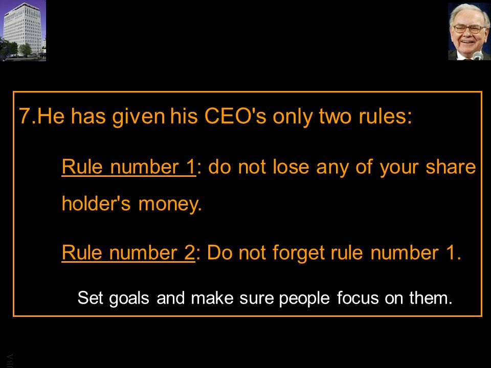 JBA 7.He has given his CEO's only two rules: Rule number 1: do not lose any of your share holder's money. Rule number 2: Do not forget rule number 1.