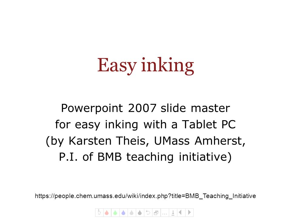 UMass Amherst Biochemistry Teaching Initiative Powerpoint 2007 slide master for easy inking with a Tablet PC (by Karsten Theis, UMass Amherst, P.I.