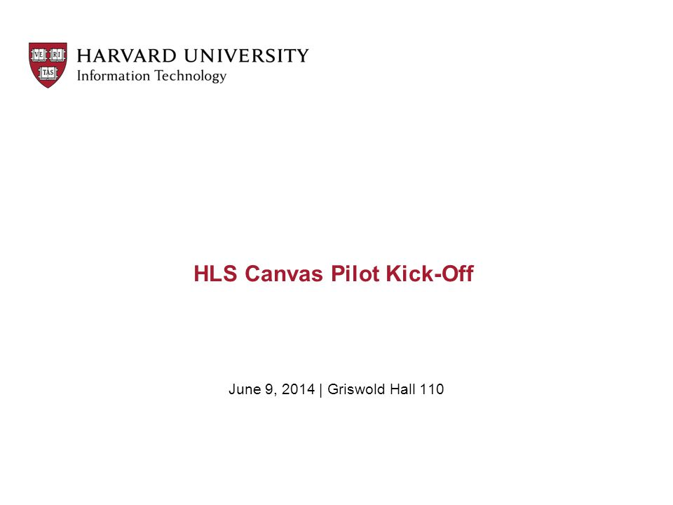 HLS Canvas Pilot Kick-Off June 9, 2014 | Griswold Hall 110