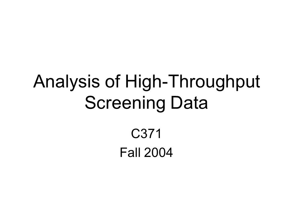 Analysis of High-Throughput Screening Data C371 Fall 2004