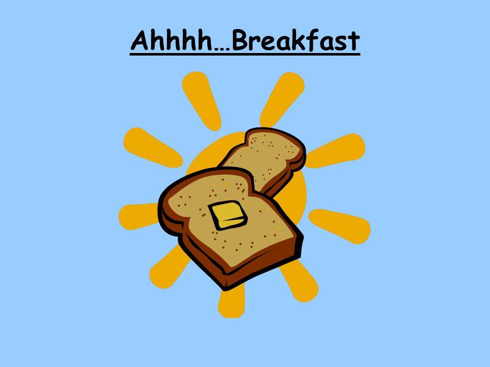 Ahhhh…Breakfast