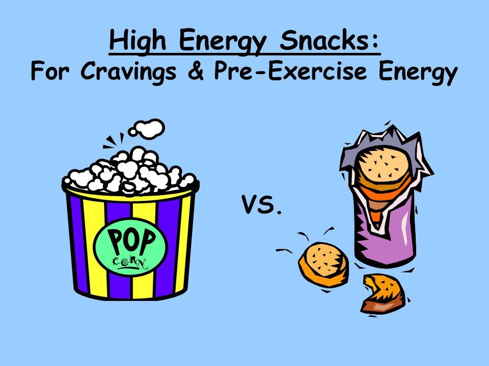 High Energy Snacks: For Cravings & Pre-Exercise Energy VS.