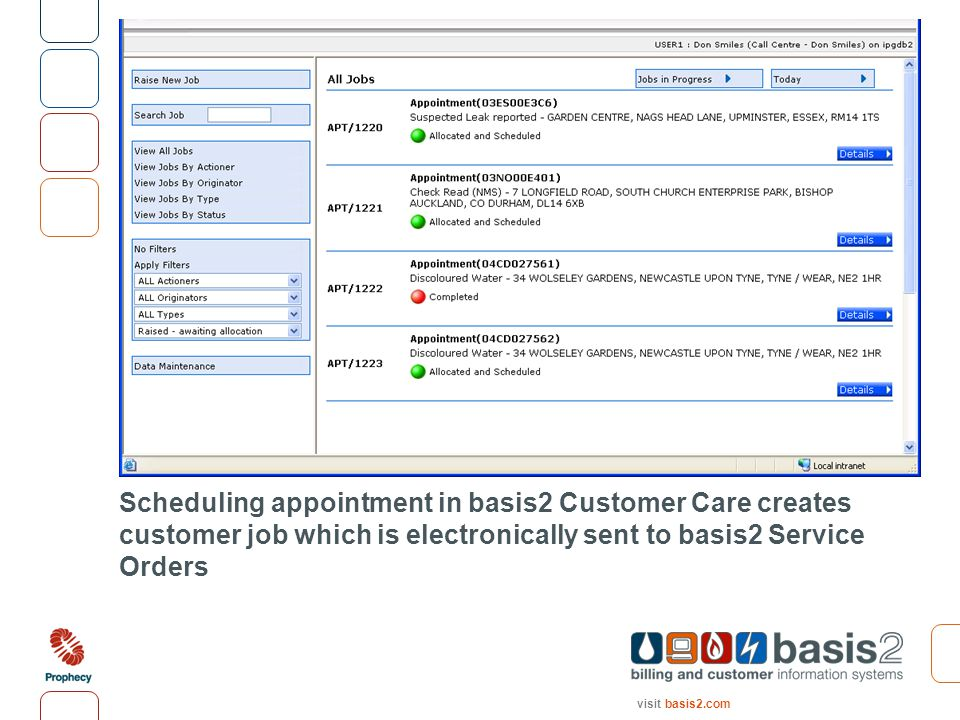 visit basis2.com Scheduling appointment in basis2 Customer Care creates customer job which is electronically sent to basis2 Service Orders