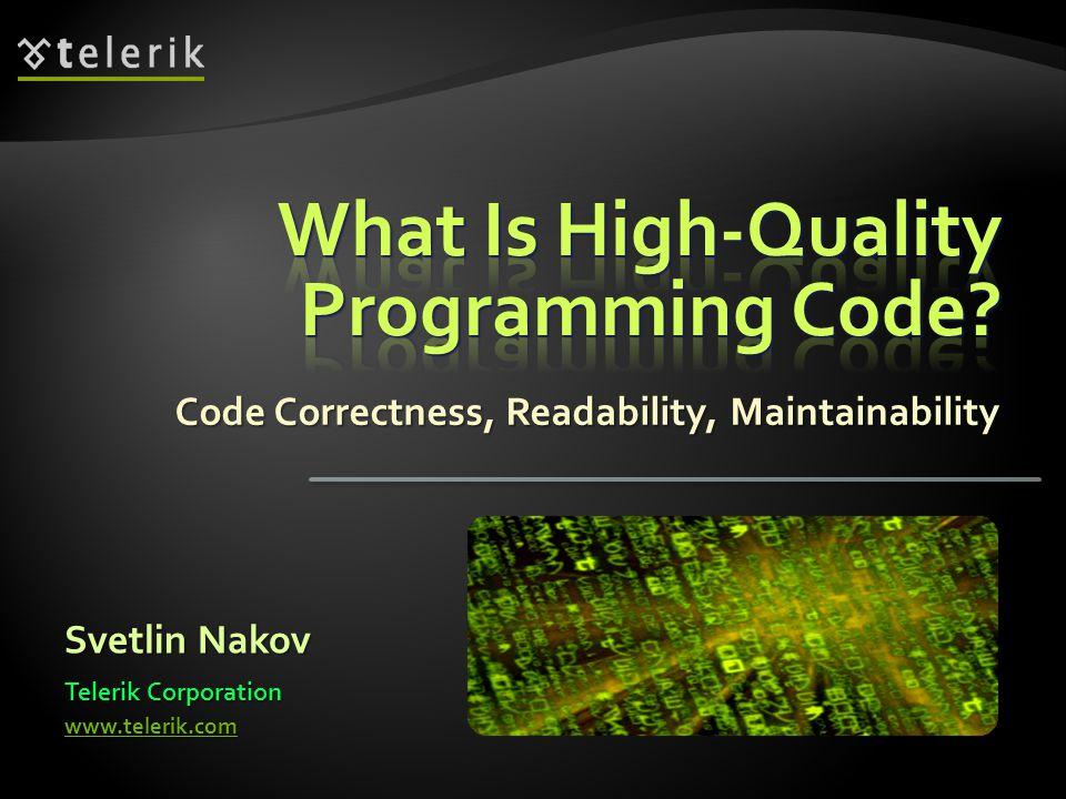 Code Correctness, Readability, Maintainability Svetlin Nakov Telerik Corporation www.telerik.com