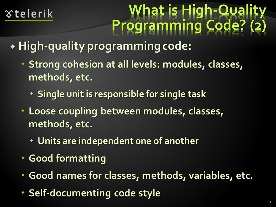  High-quality programming code:  Strong cohesion at all levels: modules, classes, methods, etc.